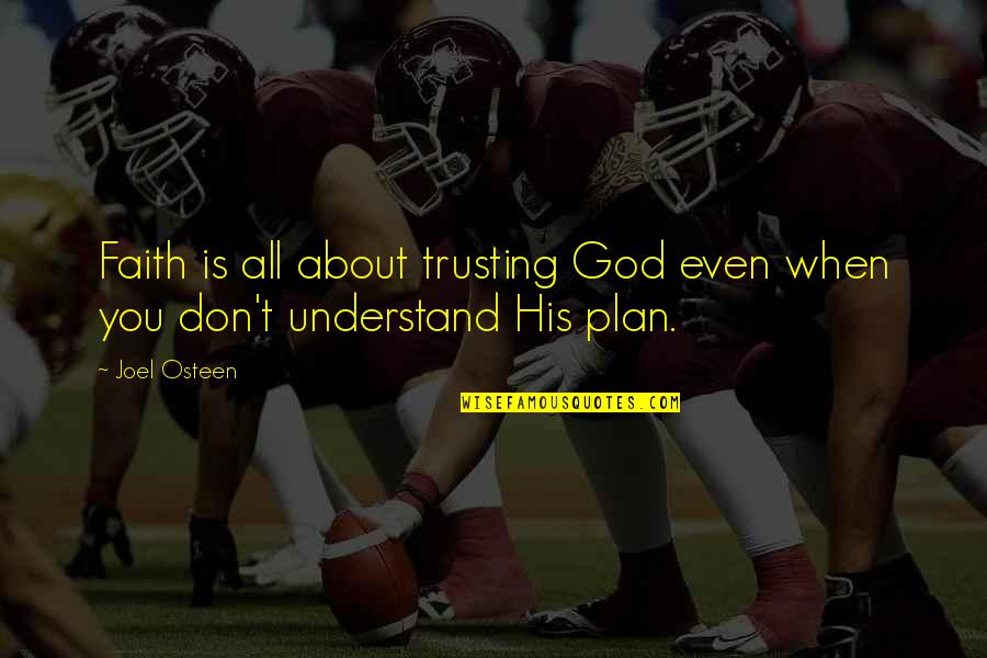 Trust In God's Plan Quotes By Joel Osteen: Faith is all about trusting God even when