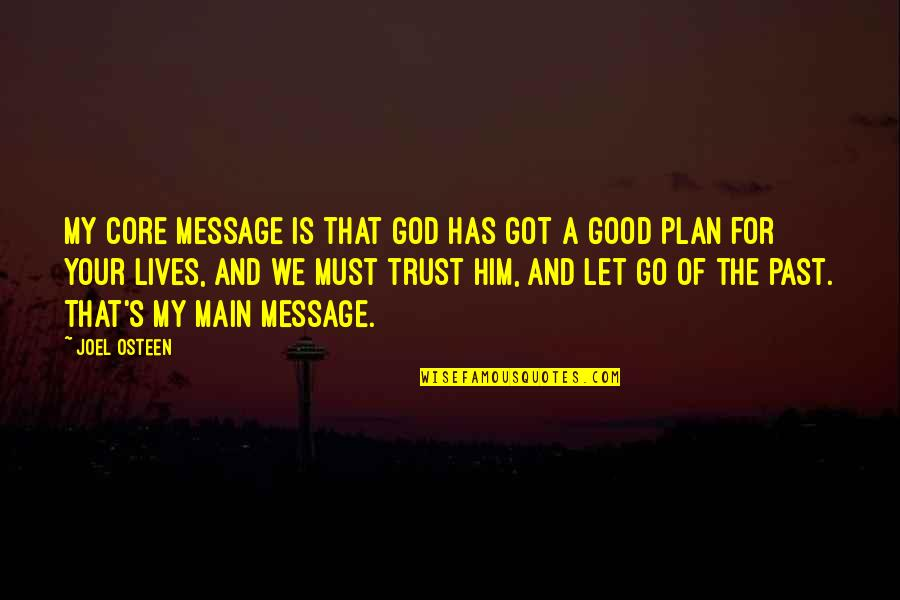 Trust In God's Plan Quotes By Joel Osteen: My core message is that God has got