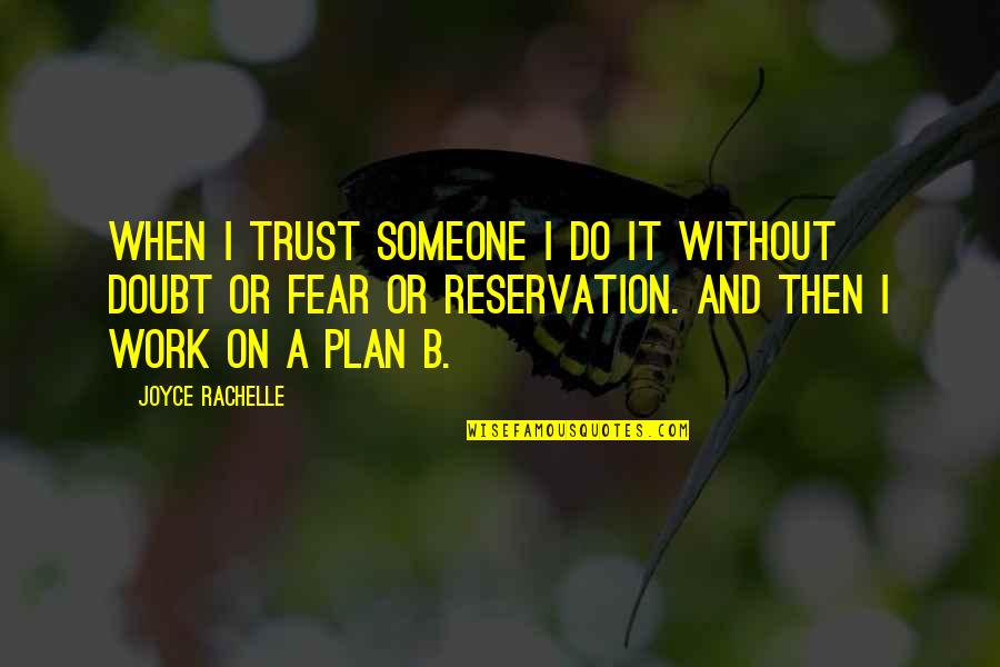 Trust In God's Plan Quotes By Joyce Rachelle: When I trust someone I do it without