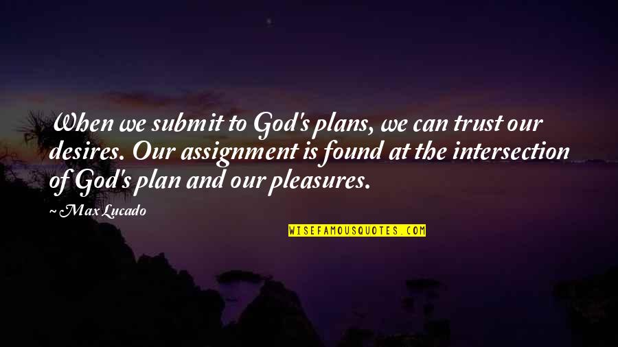 Trust In God's Plan Quotes By Max Lucado: When we submit to God's plans, we can