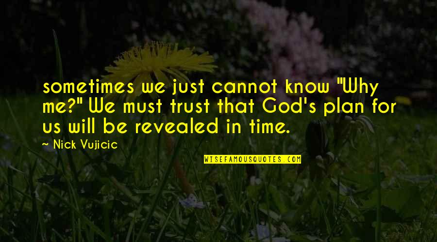 """Trust In God's Plan Quotes By Nick Vujicic: sometimes we just cannot know """"Why me?"""" We"""