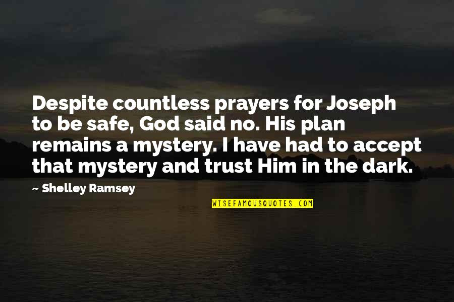 Trust In God's Plan Quotes By Shelley Ramsey: Despite countless prayers for Joseph to be safe,