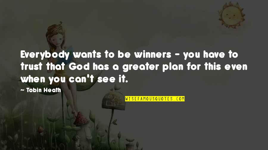 Trust In God's Plan Quotes By Tobin Heath: Everybody wants to be winners - you have