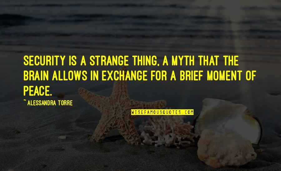 Trust In Yourself Quotes By Alessandra Torre: Security is a strange thing, a myth that