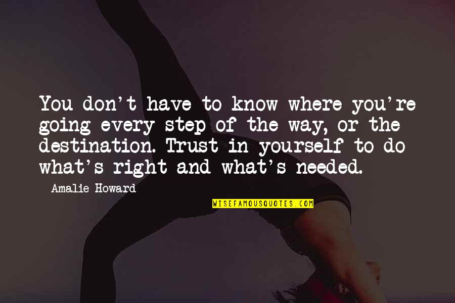 Trust In Yourself Quotes By Amalie Howard: You don't have to know where you're going
