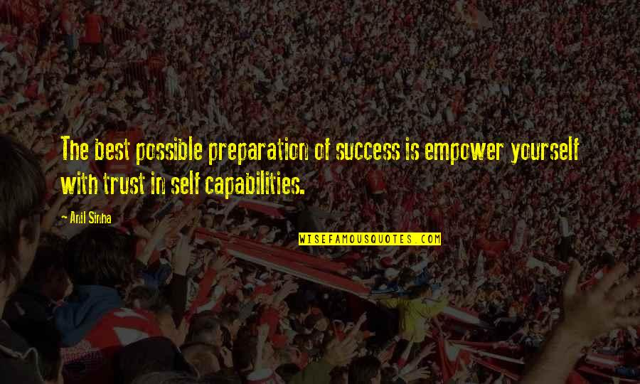 Trust In Yourself Quotes By Anil Sinha: The best possible preparation of success is empower
