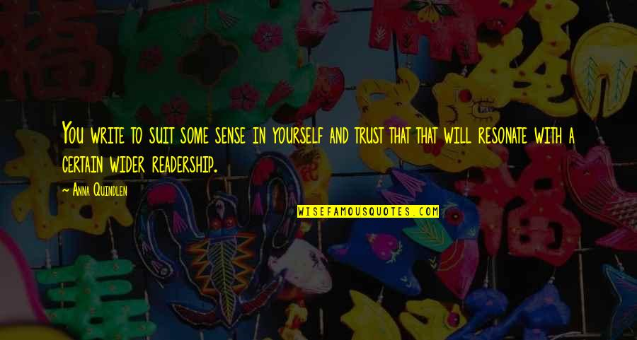 Trust In Yourself Quotes By Anna Quindlen: You write to suit some sense in yourself