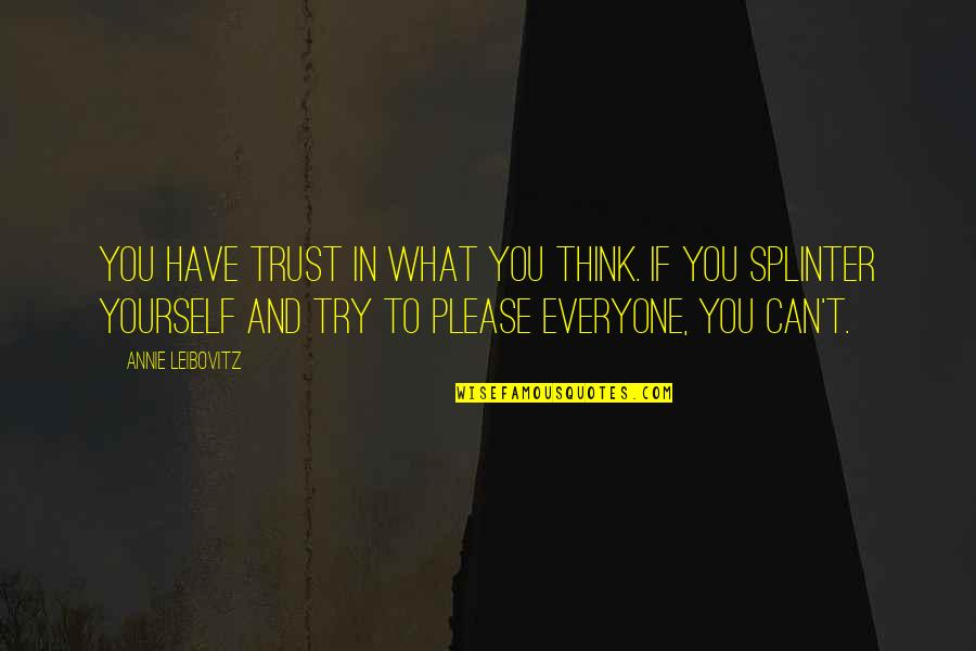 Trust In Yourself Quotes By Annie Leibovitz: You have trust in what you think. If