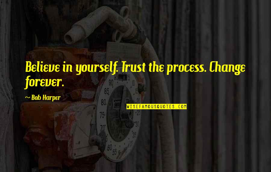 Trust In Yourself Quotes By Bob Harper: Believe in yourself. Trust the process. Change forever.