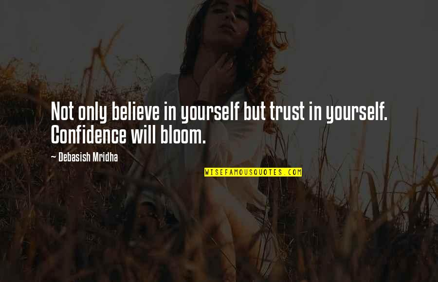 Trust In Yourself Quotes By Debasish Mridha: Not only believe in yourself but trust in