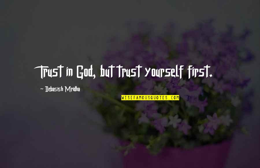 Trust In Yourself Quotes By Debasish Mridha: Trust in God, but trust yourself first.