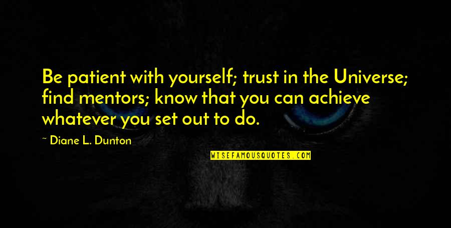 Trust In Yourself Quotes By Diane L. Dunton: Be patient with yourself; trust in the Universe;