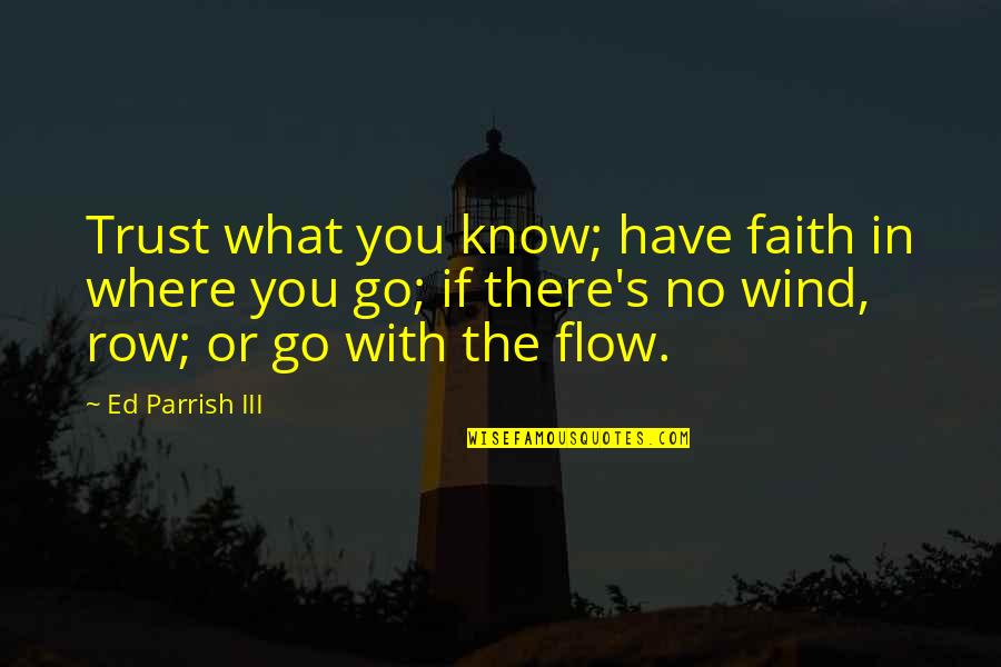 Trust In Yourself Quotes By Ed Parrish III: Trust what you know; have faith in where