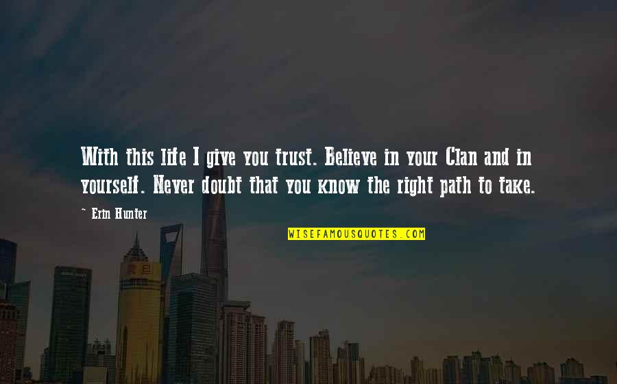 Trust In Yourself Quotes By Erin Hunter: With this life I give you trust. Believe