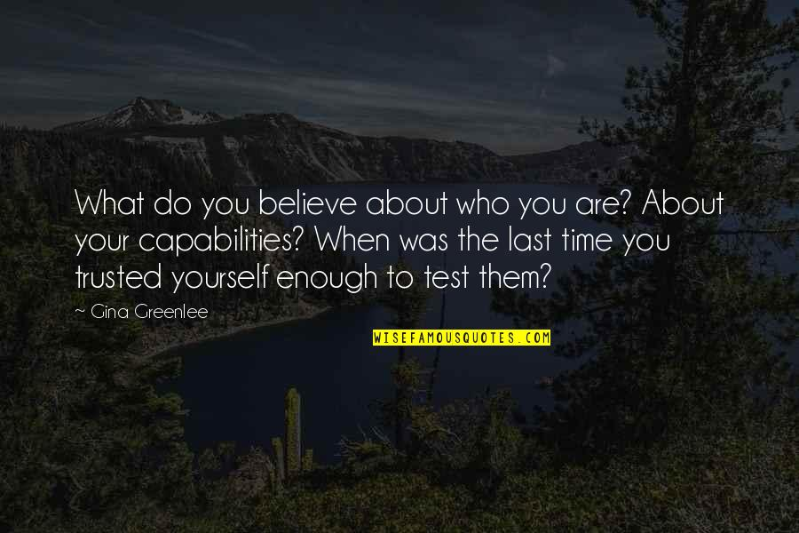 Trust In Yourself Quotes By Gina Greenlee: What do you believe about who you are?