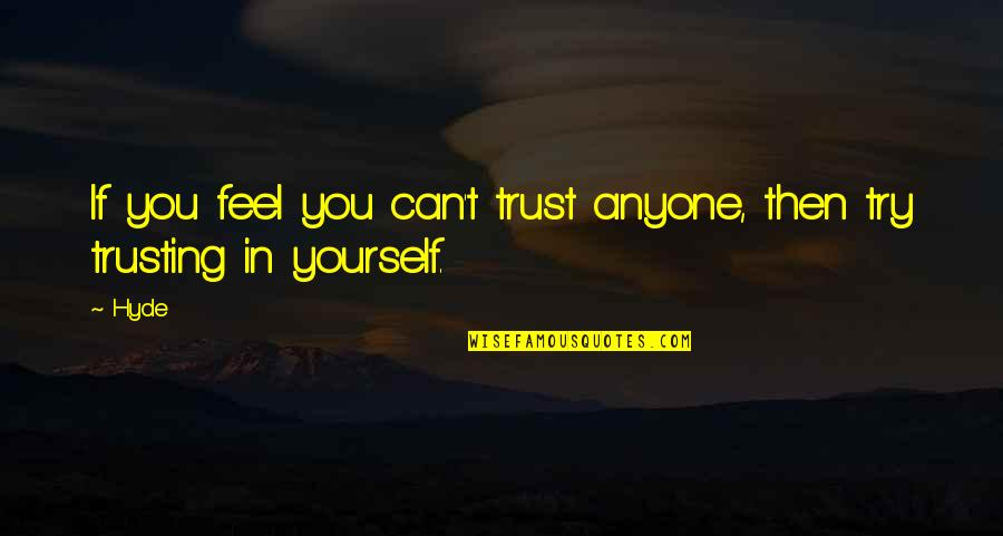 Trust In Yourself Quotes By Hyde: If you feel you can't trust anyone, then