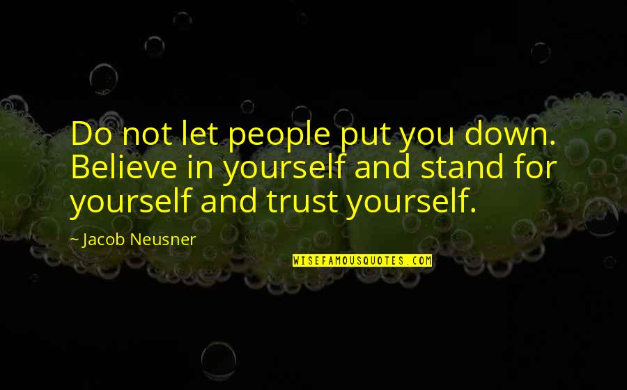 Trust In Yourself Quotes By Jacob Neusner: Do not let people put you down. Believe