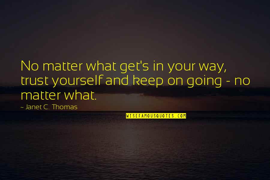 Trust In Yourself Quotes By Janet C. Thomas: No matter what get's in your way, trust