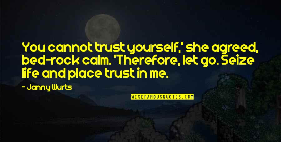 Trust In Yourself Quotes By Janny Wurts: You cannot trust yourself,' she agreed, bed-rock calm.