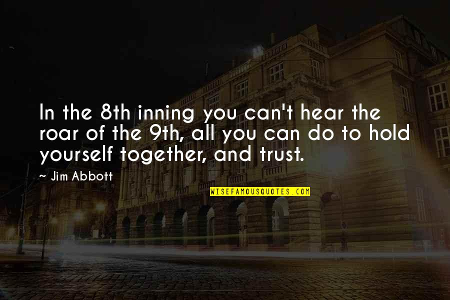 Trust In Yourself Quotes By Jim Abbott: In the 8th inning you can't hear the