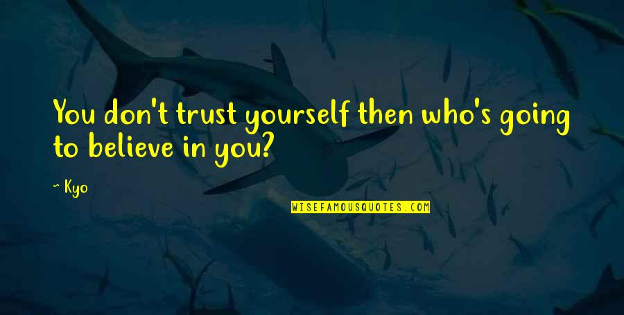 Trust In Yourself Quotes By Kyo: You don't trust yourself then who's going to
