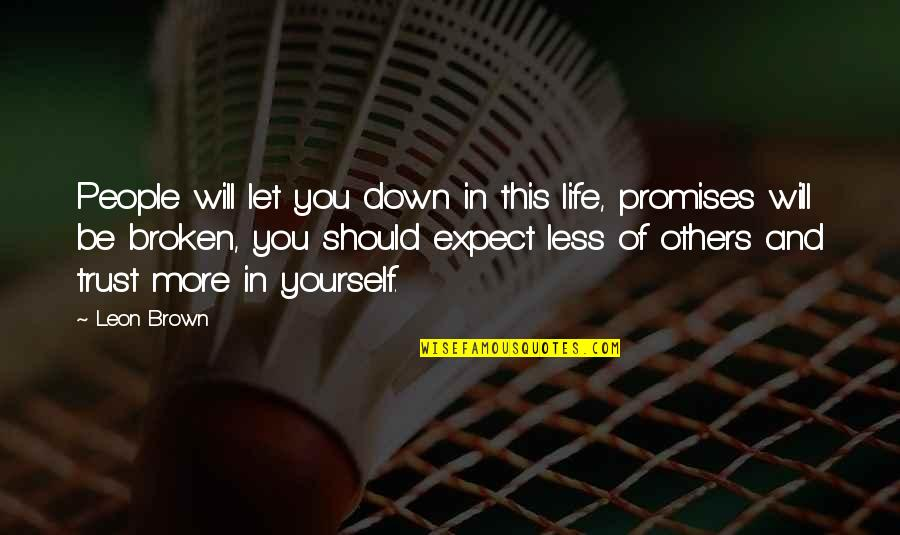 Trust In Yourself Quotes By Leon Brown: People will let you down in this life,