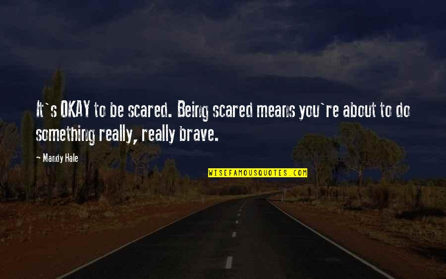 Trust In Yourself Quotes By Mandy Hale: It's OKAY to be scared. Being scared means