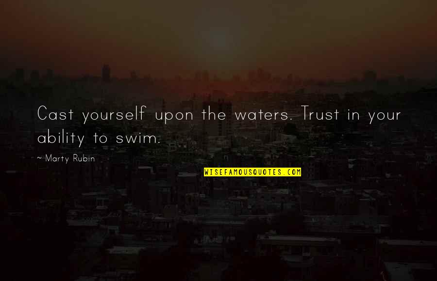 Trust In Yourself Quotes By Marty Rubin: Cast yourself upon the waters. Trust in your