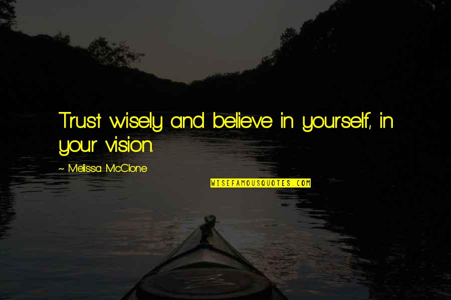 Trust In Yourself Quotes By Melissa McClone: Trust wisely and believe in yourself, in your