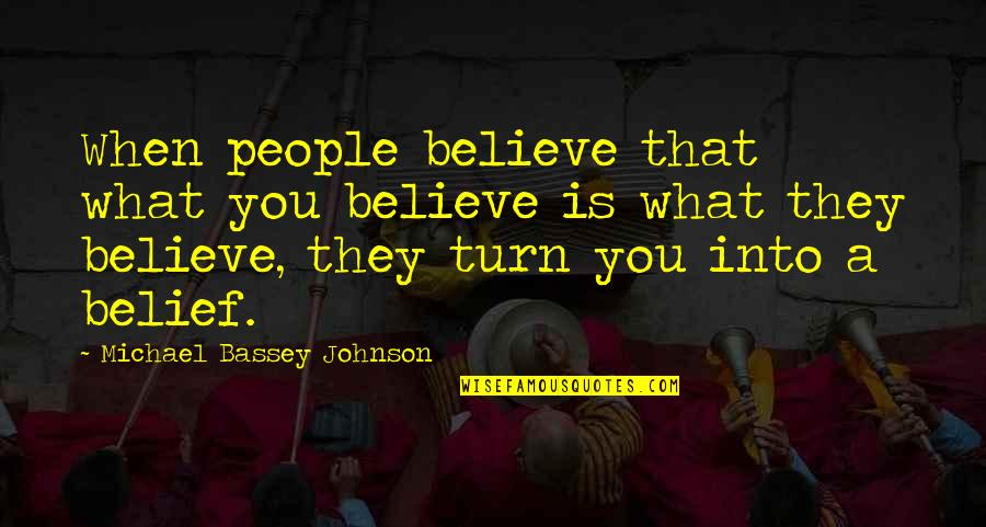Trust In Yourself Quotes By Michael Bassey Johnson: When people believe that what you believe is