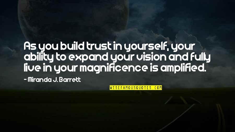 Trust In Yourself Quotes By Miranda J. Barrett: As you build trust in yourself, your ability