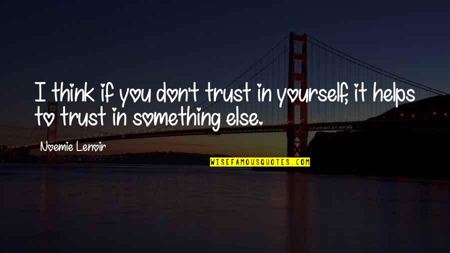 Trust In Yourself Quotes By Noemie Lenoir: I think if you don't trust in yourself,