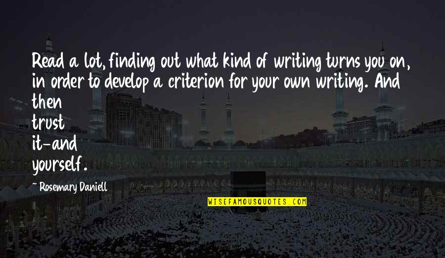 Trust In Yourself Quotes By Rosemary Daniell: Read a lot, finding out what kind of