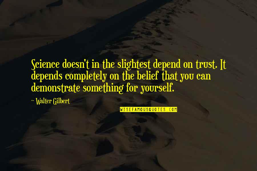 Trust In Yourself Quotes By Walter Gilbert: Science doesn't in the slightest depend on trust.