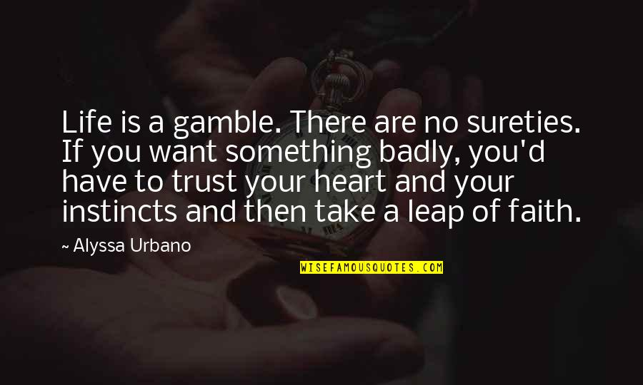 Trust Leap Of Faith Quotes By Alyssa Urbano: Life is a gamble. There are no sureties.