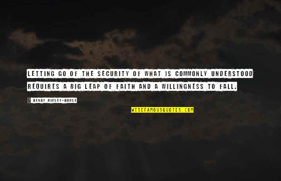 Trust Leap Of Faith Quotes By Henry Kimsey-House: Letting go of the security of what is