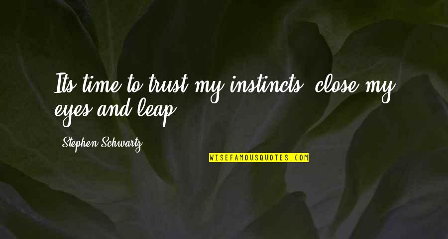 Trust Leap Of Faith Quotes By Stephen Schwartz: Its time to trust my instincts, close my