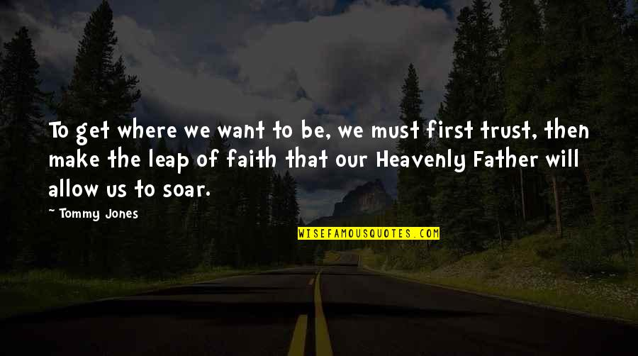 Trust Leap Of Faith Quotes By Tommy Jones: To get where we want to be, we