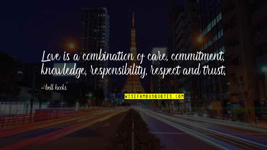 Trust Love And Respect Quotes By Bell Hooks: Love is a combination of care, commitment, knowledge,