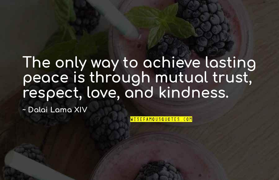 Trust Love And Respect Quotes By Dalai Lama XIV: The only way to achieve lasting peace is
