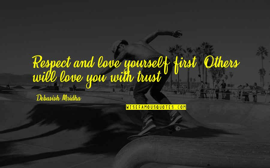 Trust Love And Respect Quotes By Debasish Mridha: Respect and love yourself first. Others will love