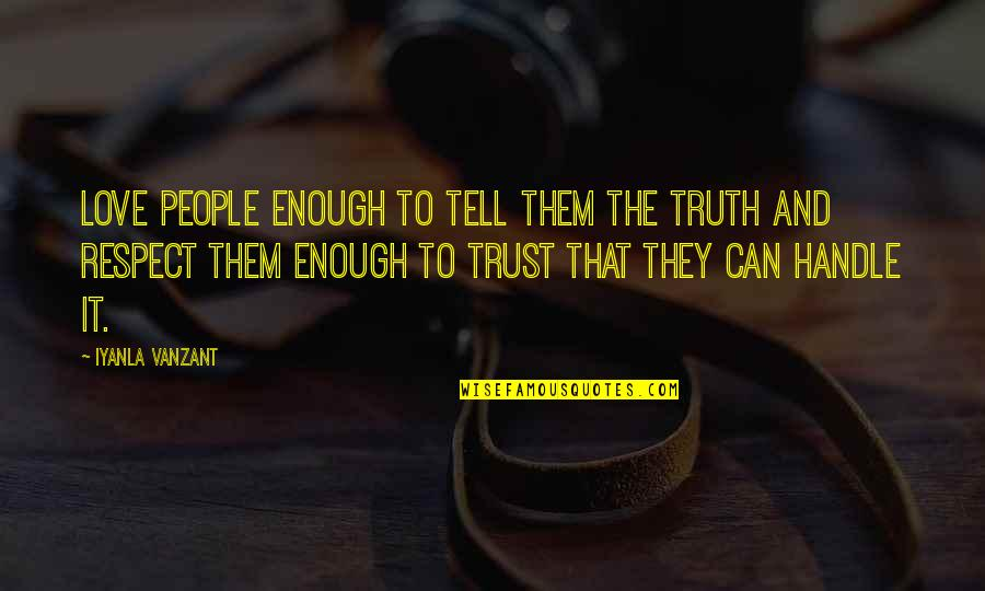 Trust Love And Respect Quotes By Iyanla Vanzant: Love people enough to tell them the truth