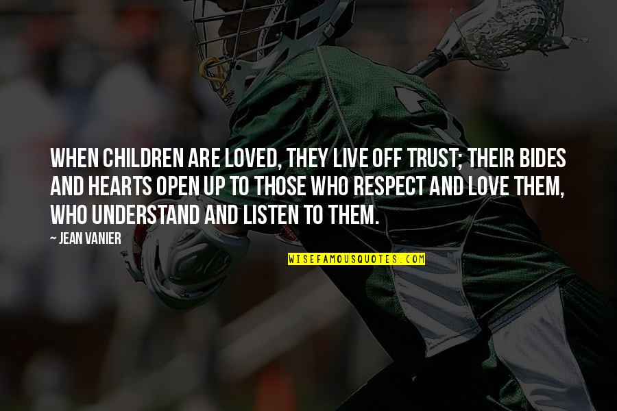 Trust Love And Respect Quotes By Jean Vanier: When children are loved, they live off trust;