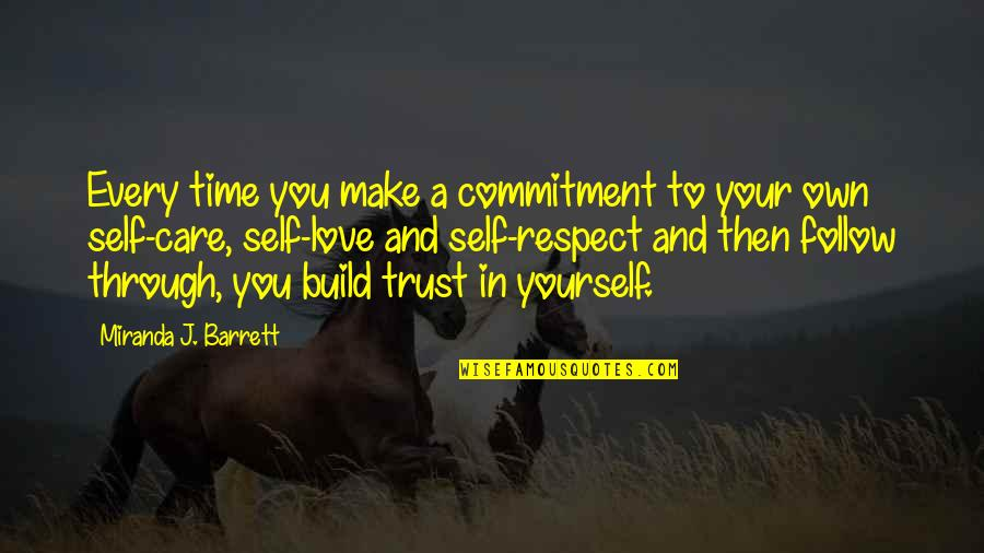 Trust Love And Respect Quotes By Miranda J. Barrett: Every time you make a commitment to your