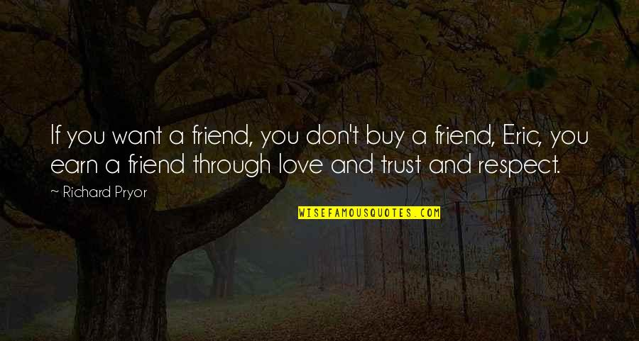 Trust Love And Respect Quotes By Richard Pryor: If you want a friend, you don't buy