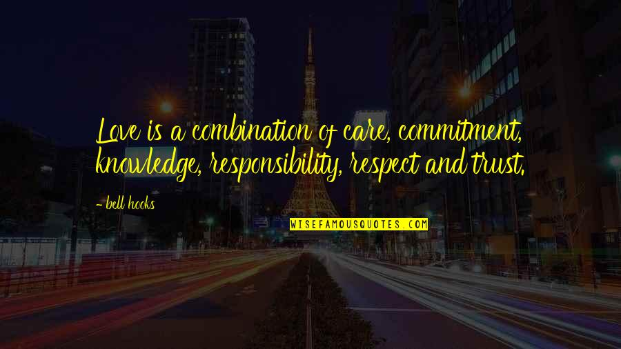 Trust Love Respect Quotes By Bell Hooks: Love is a combination of care, commitment, knowledge,