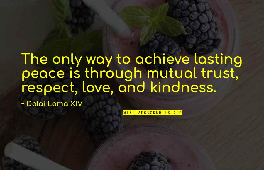 Trust Love Respect Quotes By Dalai Lama XIV: The only way to achieve lasting peace is