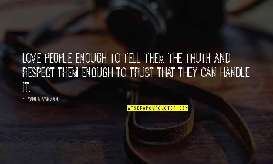 Trust Love Respect Quotes By Iyanla Vanzant: Love people enough to tell them the truth