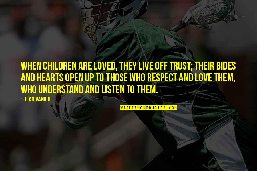 Trust Love Respect Quotes By Jean Vanier: When children are loved, they live off trust;