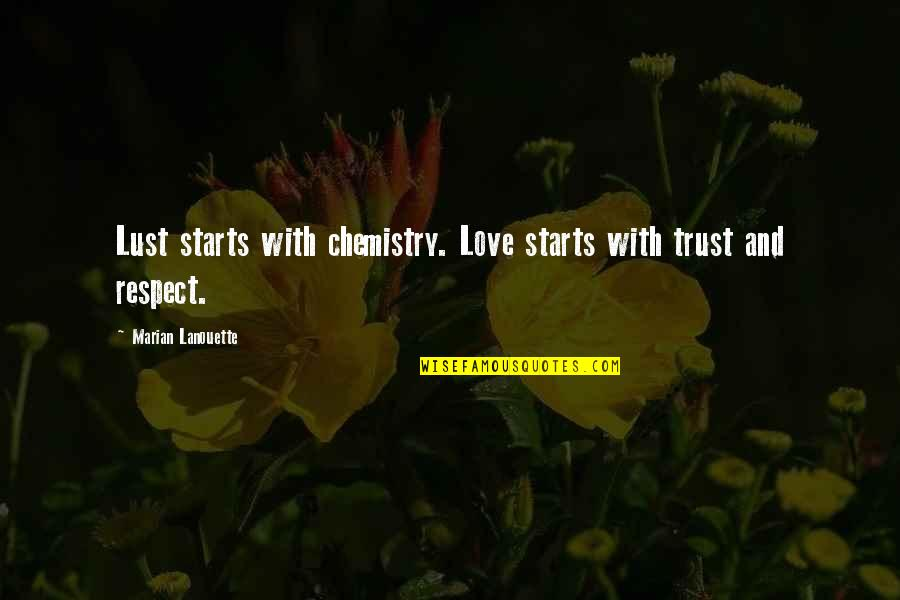 Trust Love Respect Quotes By Marian Lanouette: Lust starts with chemistry. Love starts with trust